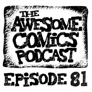 Issue #5 Mention – The Awesome Comics Podcast